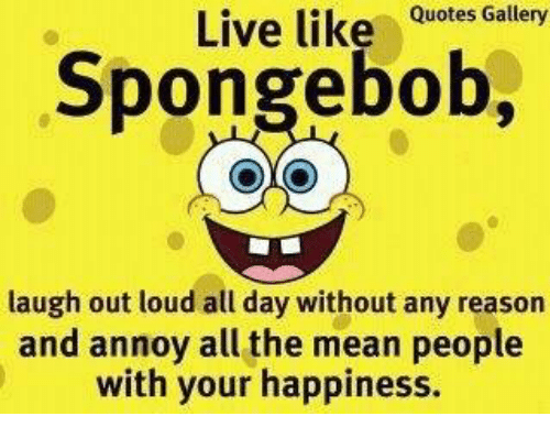 Memes SpongeBob And Live Like Quotes Gallery Spongebob Laugh Out Loud