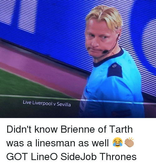 Memes, Liverpool F.C., and Live: Live Liverpool v Sevilla Didn't know Brienne of Tarth was a linesman as well 😂👏🏽 GOT LineO SideJob Thrones