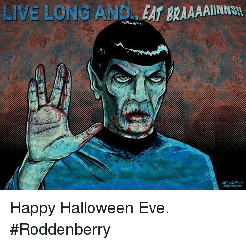 Live Long And Eat Braaaainnsu Happy Halloween Eve Roddenberry Halloween Meme On Me Me