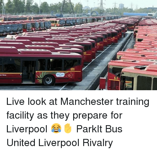 Memes, Liverpool F.C., and Live: Live look at Manchester training facility as they prepare for Liverpool 😂✋ ParkIt Bus United Liverpool Rivalry