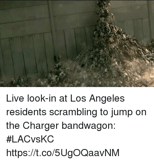 Sports, Live, and Los Angeles: Live look-in at Los Angeles residents scrambling to jump on the Charger bandwagon: #LACvsKC https://t.co/5UgOQaavNM