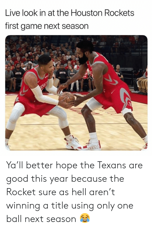 Houston Rockets, Nfl, and Game: Live look in at the Houston Rockets  first game next season  CKE Ya'll better hope the Texans are good this year because the Rocket sure as hell aren't winning a title using only one ball next season 😂