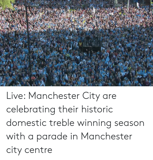 Dank, Live, and Manchester City: Live: Manchester City are celebrating their historic domestic treble winning season with a parade in Manchester city centre