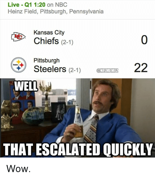 Kansas City Chiefs, Nfl, and Wow: Live Q1 1:20 on NBC  Heinz Field, Pittsburgh, Pennsylvania  Kansas City  Chiefs  (2-1)  Pittsburgh  22  Steelers  (2-1)  ONFLMEMEZ  WELL  THAT ESCALATED QUICKLY Wow.