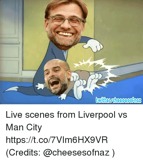 Memes, Liverpool F.C., and Live: Live scenes from Liverpool vs Man City https://t.co/7VIm6HX9VR  (Credits: @cheesesofnaz )