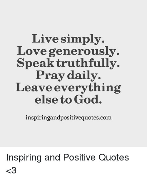 Live Simply Love Generously Speak Truthfully Pray Daily Leave