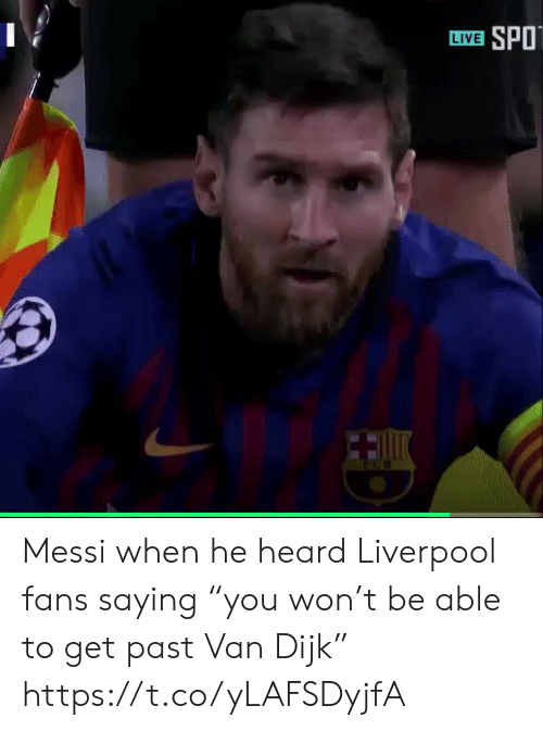 """Soccer, Liverpool F.C., and Live: LIVE SPO Messi when he heard Liverpool fans saying """"you won't be able to get past Van Dijk"""" https://t.co/yLAFSDyjfA"""