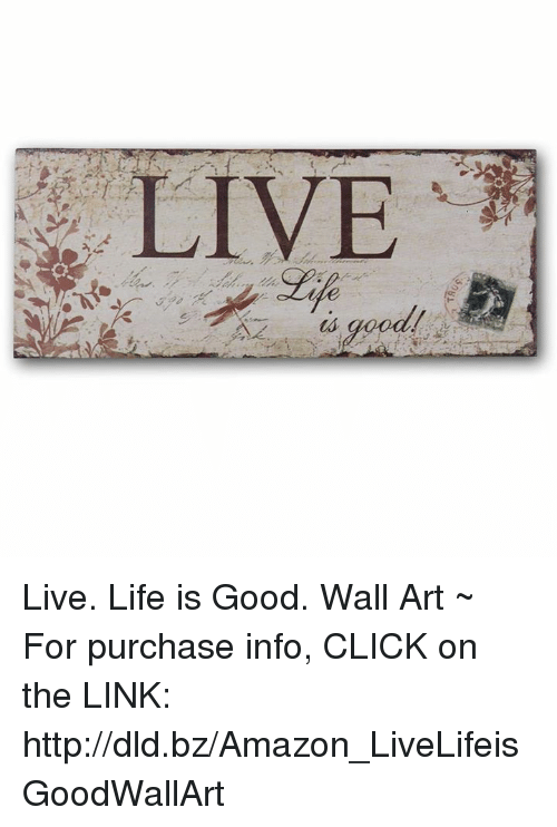 LIVE T 900 Live Life Is Good Wall Art ~ for Purchase Info CLICK on ...