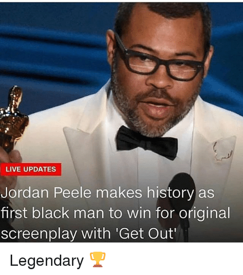 Jordan Peele, Memes, and Black: LIVE UPDATES  Jordan Peele makes history as  first black man to win for original  screenplay with 'Get Out Legendary 🏆