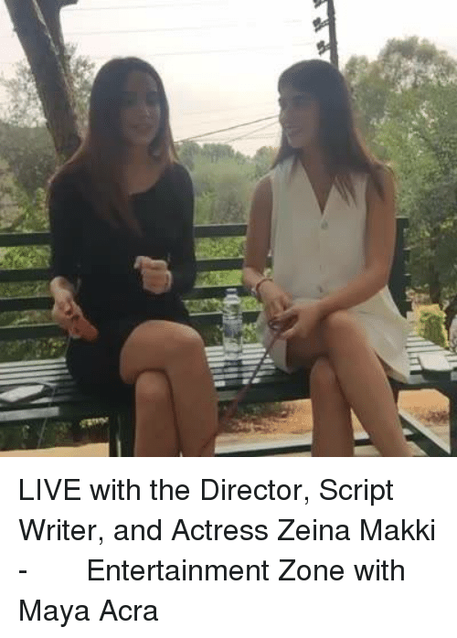 Live With The Director Script Writer And Actress Zeina Makki زينه مكي Entertainment Zone With Maya Acra Live Meme On Me Me