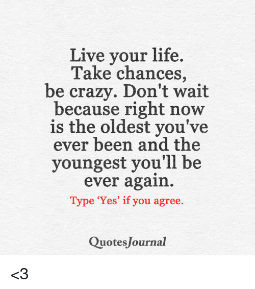 Live Your Life Crazy Quotes: Live Your Life Take Chances Be Crazy Don't Wait Because