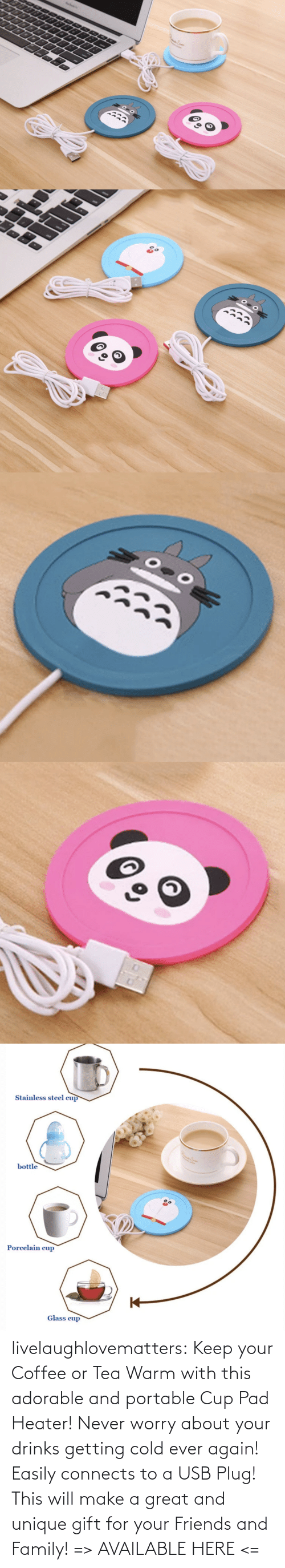 Family, Friends, and Tumblr: livelaughlovematters: Keep your Coffee or Tea Warm with this adorable and portable Cup Pad Heater! Never worry about your drinks getting cold ever again! Easily connects to a USB Plug! This will make a great and unique gift for your Friends and Family! => AVAILABLE HERE <=