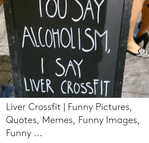 LIVER CRosSFIT Liver Crossfit | Funny Pictures Quotes Memes ...