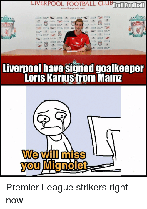 Memes, Premier League, and 🤖: LIVERPOOL FOOTBALL CLu BiTroi Football  www.liverpoolfo com  LIVERPOOL  ERPOOL  Liverpool have signed goalkeeper  Loris Karius from Mainz  We will  miss  you Mignoet Premier League strikers right now
