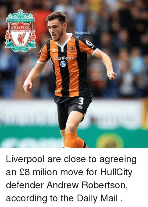 Club, Memes, and Liverpool F.C.: LIVERPOOL  OOT ALL CLUB  EST 1892  Transfer talk  rtPesa Liverpool are close to agreeing an £8 milion move for HullCity defender Andrew Robertson, according to the Daily Mail .