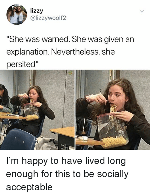 """Memes, Happy, and 🤖: lizzy  @lizzywoolf2  """"She was warned. She was aiven an  explanation. Nevertheless, she  persited"""" I'm happy to have lived long enough for this to be socially acceptable"""