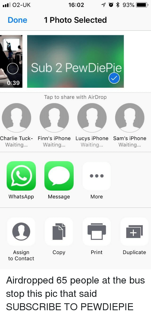 Charlie, Iphone, and Whatsapp: .ll 02-UK  16:02  10*93%  ),  Done  1 Photo Selected  OSub 2 PewDiePie  :39  Tap to share with AirDrop  Charlie Tuck- Finn's iPhone Lucys iPhone Sam's iPhone  Waiting.ng..  Waiting...  Waiting..  WhatsApp Message  More  Assign  to Contact  Copy  Print  Duplicate