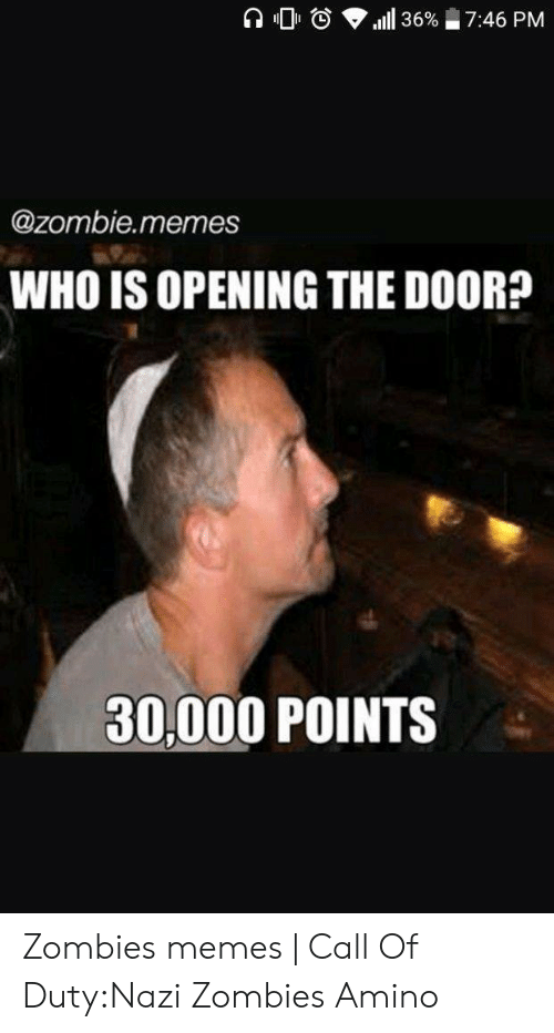 Ll 36 746 Pm Who Is Opening The Door 30000 Points Zombies Memes