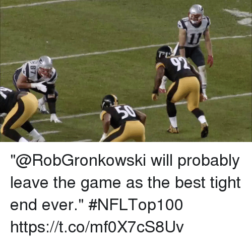 "Memes, The Game, and Best: ll  92  87 ""@RobGronkowski will probably leave the game as the best tight end ever."" #NFLTop100 https://t.co/mf0X7cS8Uv"
