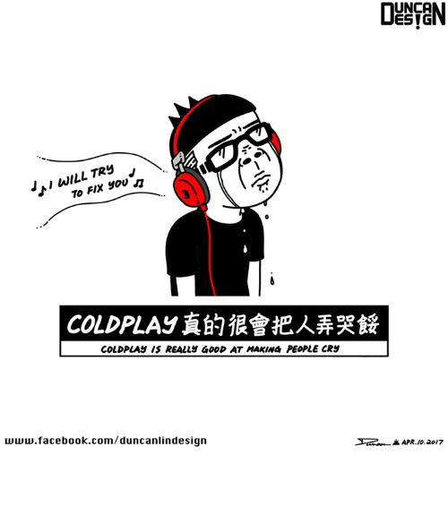 Coldplay, Facebook, and Memes: LL TR5  To FIX  YOU  COLDPLAy IS REALLY GOOD AT MAKING PEOPLE CRS  www.facebook.com/duncanlinde sign  UNCA  ESIG  K APR 10.2017 真的很會