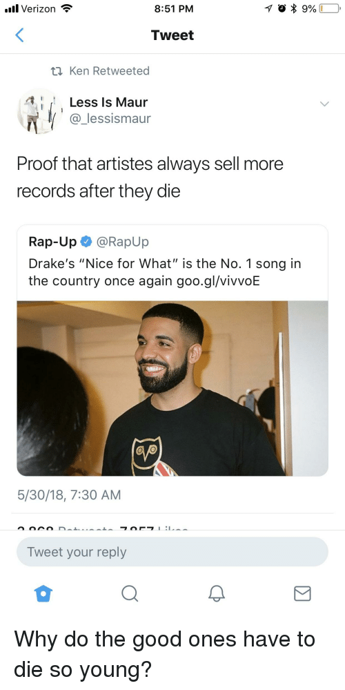 "Blackpeopletwitter, Funny, and Ken: .ll Verizon *  8:51 PM  Tweet  t) Ken Retweeted  4 : [: Less Is Maur  @_lessismaur  Proof that artistes always sell more  records after they die  Rap-Up@RapUp  Drake's ""Nice for What"" is the No. 1 song in  the country once again goo.gl/vivvoE  5/30/18, 7:30 AM  Tweet your reply"