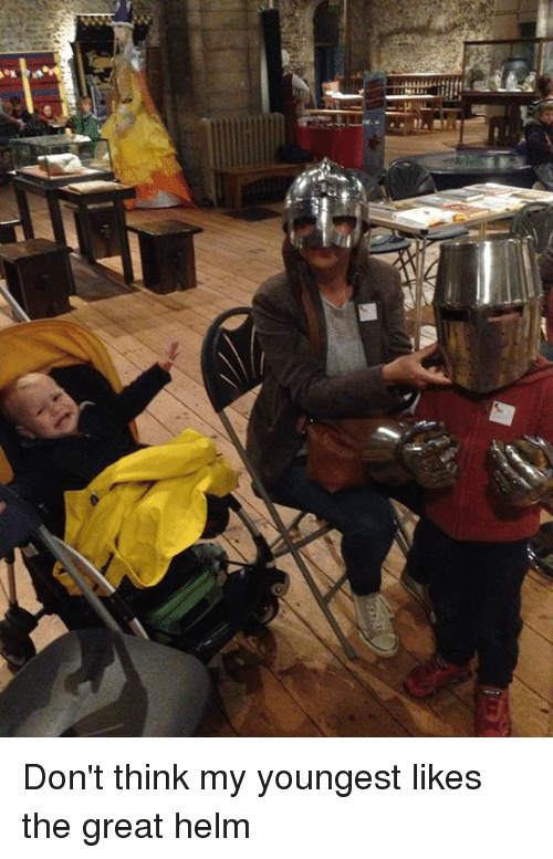 Ll Were Don't Think My Youngest Likes the Great Helm | Meme