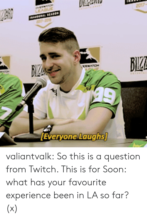Soon..., Tumblr, and Twitch: LLAAI  BLZA  Everyone Laughs valiantvalk:  So this is a question from Twitch. This is for Soon: what has your favourite experience been in LA so far? (x)