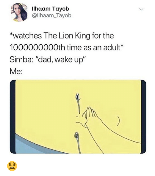 "Dad, Memes, and The Lion King: llhaam Tayob  @llhaam_Tayob  *watches The Lion King for the  1000000000th time as an adult*  Simba: ""dad, wake up""  Me: 😫"