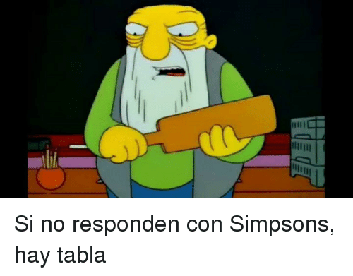 Lllll Si No Responden Con Simpsons Hay Tabla | Meme on ME ME