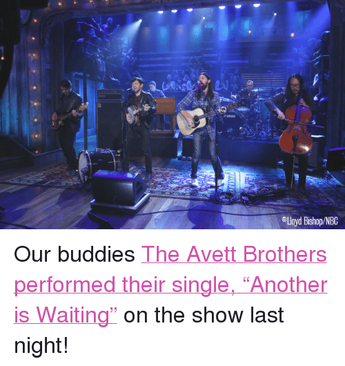 """Target, Http, and Waiting...: Lloyd Bishop/NBC <p>Our buddies <a href=""""http://perform%20Another%20Is%20Waiting"""" target=""""_blank"""">The Avett Brothers performed their single, &ldquo;Another is Waiting&rdquo;</a> on the show last night!</p>"""