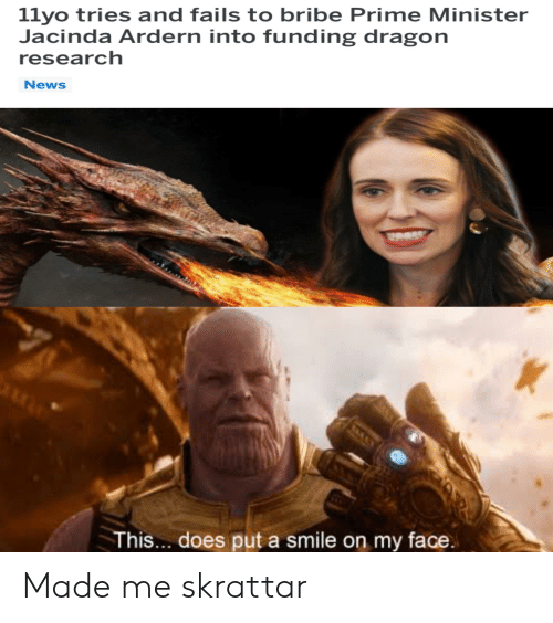 News, Smile, and Dank Memes: llyo tries and fails to bribe Prime Minister  Jacinda Ardern into funding dragon  research  News  This... does put a smile on my face Made me skrattar