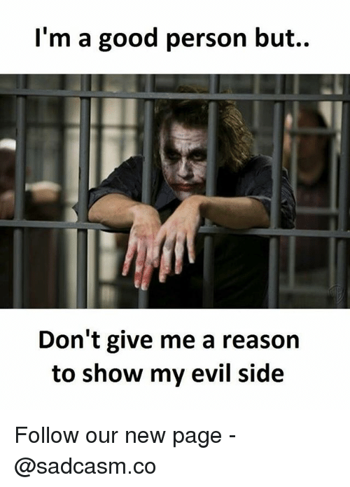 Memes, Good, and Evil: l'm a good person but..  Don't give me a reason  to show my evil side Follow our new page - @sadcasm.co