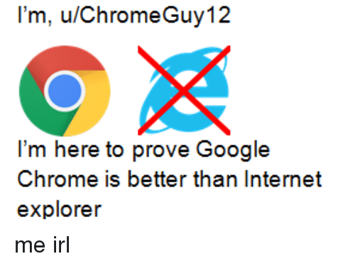 l'M uChromeGuy12 I'm Here to Prove Google Chrome Is Better