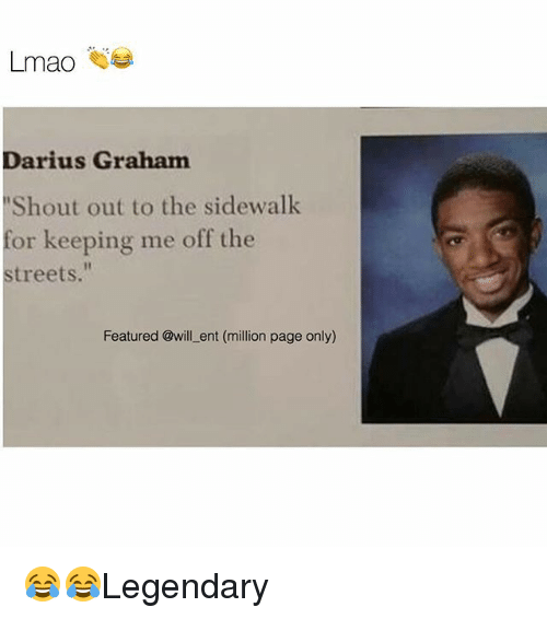 "Lmao, Memes, and Streets: Lmao  Darius Graham  Shout out to the sidewalk  for keeping me off the  streets.""  Shout out to the sidewallk  Featured @will _ent (million page only) 😂😂Legendary"