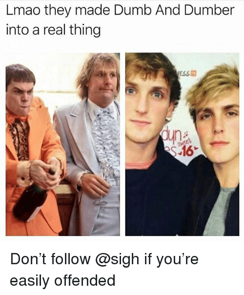 Dumb, Lmao, and Dumb and Dumber: Lmao they made Dumb And Dumber  into a real thing  ss施 Don't follow @sigh if you're easily offended