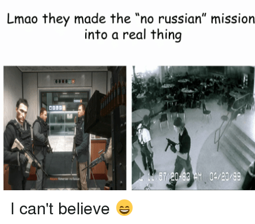 "Lmao, Russian, and Im Going to Hell for This: Lmao they made the ""no russian"" mission  into a real thing  57 20 63 AM 04/20/9"