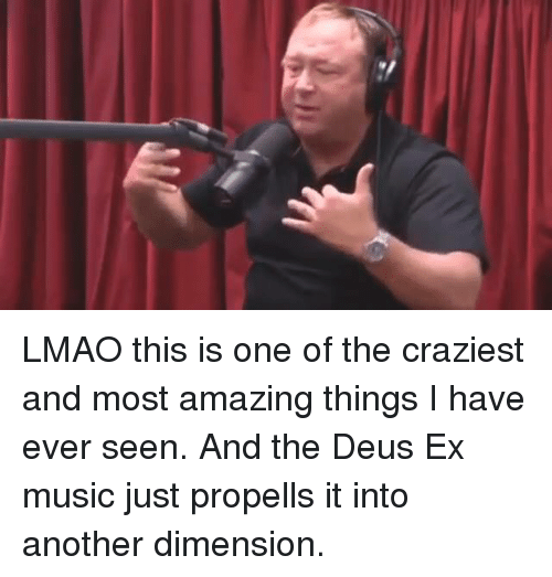 Lmao, Music, and Dank Memes: LMAO this is one of the craziest and most amazing things I have ever seen. And the Deus Ex music just propells it into another dimension.