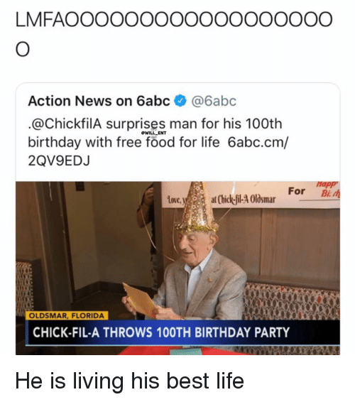 Birthday, Chick-Fil-A, and Food: LMFAOOOOOOOOOOOOOOOOOO  Action News on 6abc6abc  @ChickfilA surprises man for his 100th  birthday with free food for life 6abc.cm/  2QV9EDJ  OWILL ENT  napp  İRE'y  a atChick-fil-A Oldsmar  For  Bra  OLDSMAR, FLORIDA  CHICK-FIL-A THROWS 100TH BIRTHDAY PARTY He is living his best life