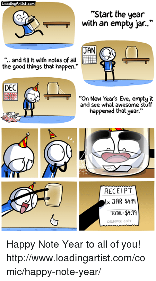 """Memes, Receipt, and 🤖: LoadingArtist.com  """"Start the year  with an empty jar.  JAN  and fill it with notes of all EE ii  the good things that happen.""""  DEC  """"On New Year's Eve, empty it  and see what awesome stuff  happened that year.""""  RECEIPT  TOTAL: $411  CUSTOMER COPY Happy Note Year to all of you! http://www.loadingartist.com/comic/happy-note-year/"""