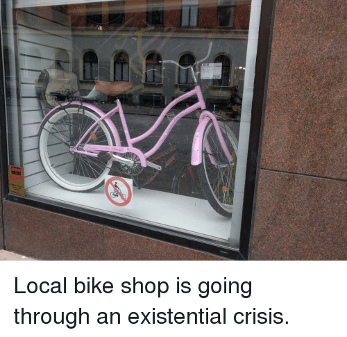local bike shop is going through an existential crisis funny meme