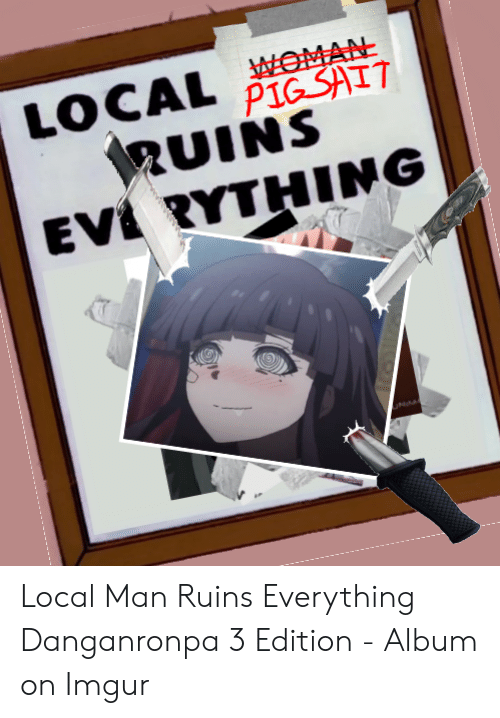 LOCAL İGST RUINS EVİ RYTHING | Imgur Meme on ME ME