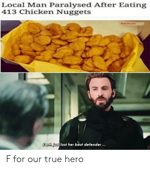 True, Lost, and Best: Local Man Paralysed After Eating  413 Chicken Nuggets  Read the post  Earth ust, lost her bést defender... F for our true hero