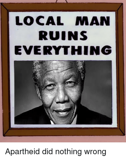 local man ruins everything apartheid did nothing wrong awesome