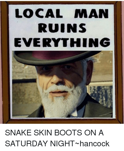 local man ruins everything snake skin boots on a saturday night