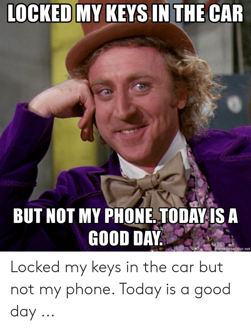 Locked My Keys In My Car >> Locked My Keys In The Car But Not My Phone Today Is A Good