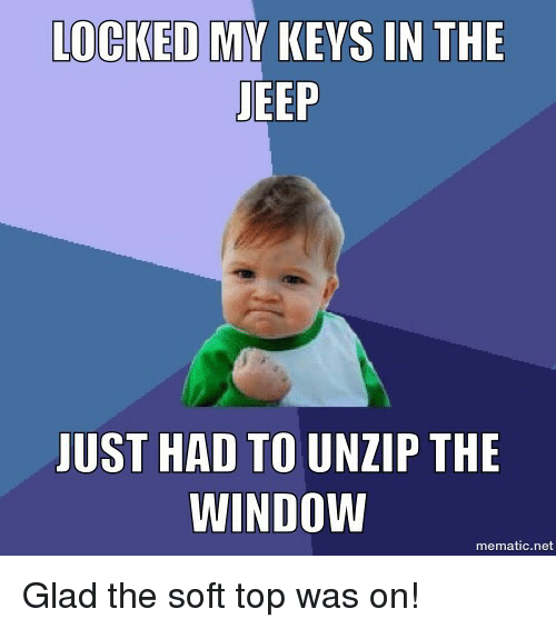 LOCKED MY KEYS IN THE JEEP JUST HAD TO UNZIP THE WINDOW