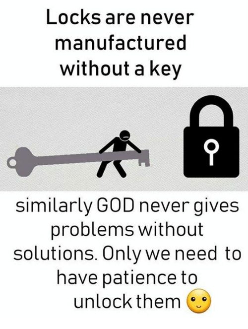 Memes, Patience, And Never: Locks Are Never Manufactured Without A Key  Similarly G0D