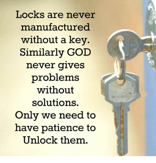 Lovely Memes, Patience, And 🤖: Locks Are Never Manufactured Without A Key  Similarly GOD