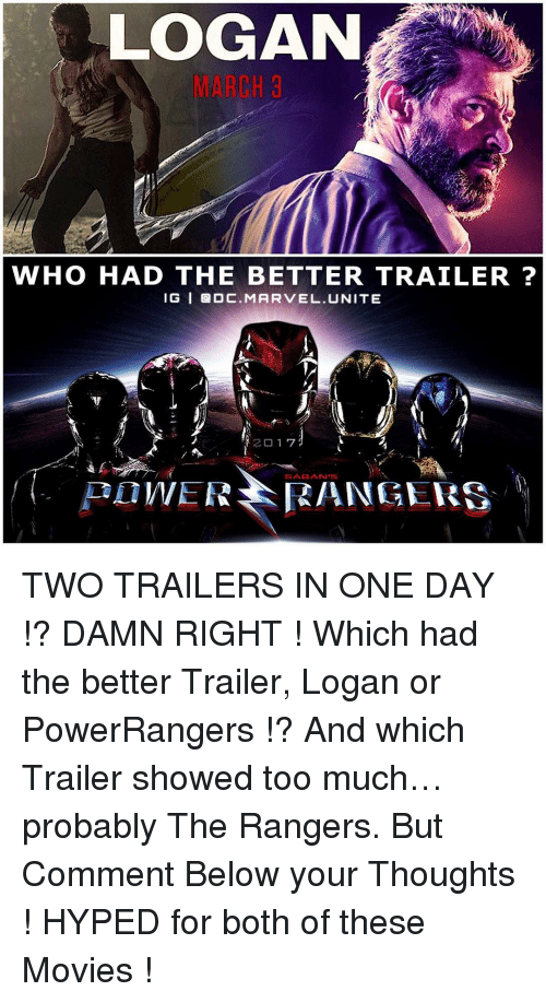 Hype, Memes, and Rangers: LOGAN  ARCH 8  WHO HAD THE BETTER TRAILER  IG I DOC. MARVEL. UNITE  2017  PLIWER FRAN TWO TRAILERS IN ONE DAY !? DAMN RIGHT ! Which had the better Trailer, Logan or PowerRangers !? And which Trailer showed too much…probably The Rangers. But Comment Below your Thoughts ! HYPED for both of these Movies !
