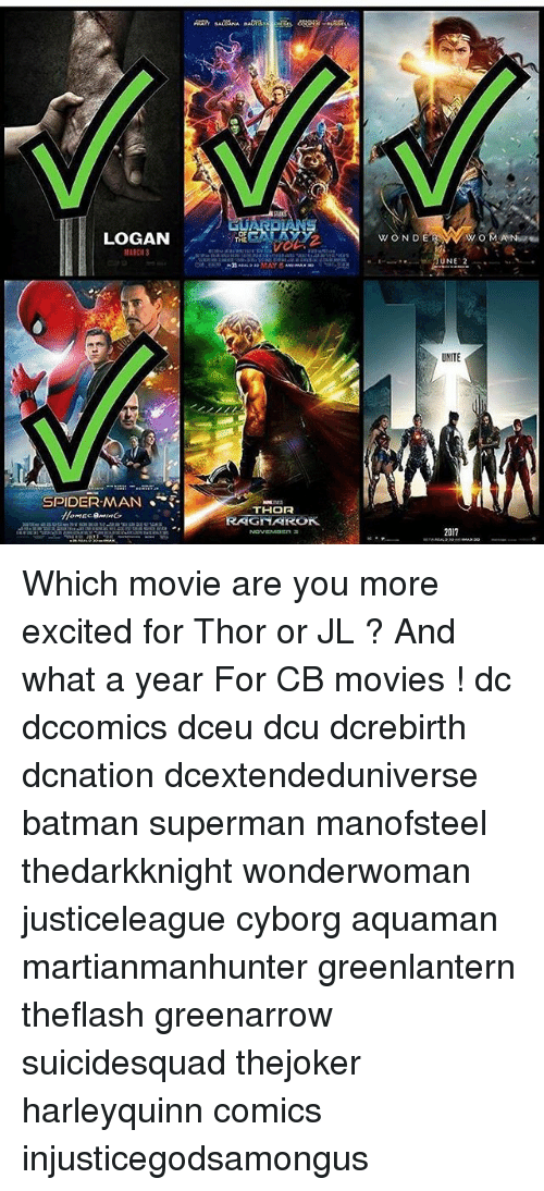 Batman, Memes, and Movies: LOGAN  ARCH  WOND E  UNITE  SPIDER-MAN  THOR  RAGHAROK  2017 Which movie are you more excited for Thor or JL ? And what a year For CB movies ! dc dccomics dceu dcu dcrebirth dcnation dcextendeduniverse batman superman manofsteel thedarkknight wonderwoman justiceleague cyborg aquaman martianmanhunter greenlantern theflash greenarrow suicidesquad thejoker harleyquinn comics injusticegodsamongus